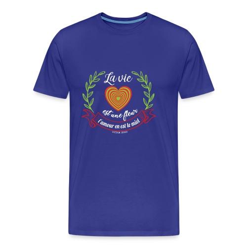 La vie est une fleur, l'amour en est le miel - T-shirt Premium Homme