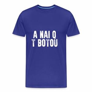 a nai q t botou blanco - Camiseta premium hombre