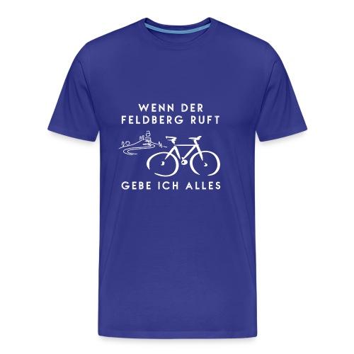 Wenn der Feldberg ruft, gebe ich alles! - Männer Premium T-Shirt