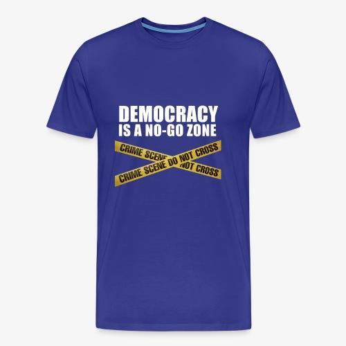 DEMOCRACY IS A NO-GO ZONE - T-shirt Premium Homme