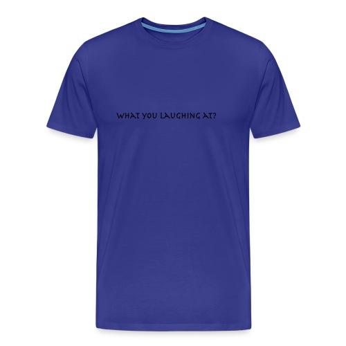 what you laughing at? - Men's Premium T-Shirt