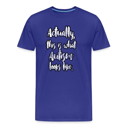 Actually, this is what Autism looks like. - Men's Premium T-Shirt