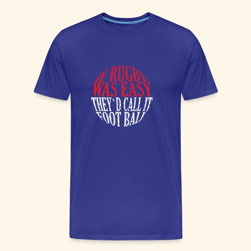 Oft Rugby was Easy They'D Call it Football - Männer Premium T-Shirt