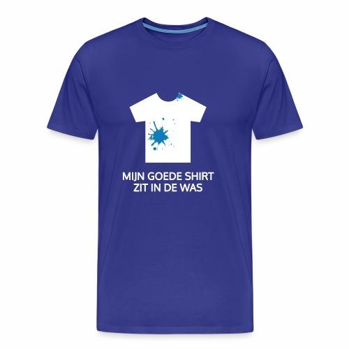 Mijn goede shirt zit in de was - Mannen Premium T-shirt