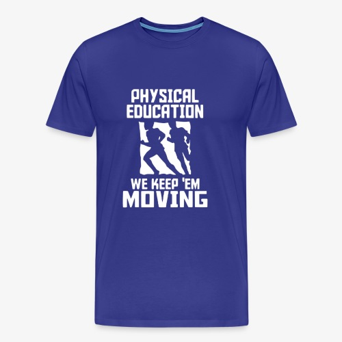 Physical Education We keep'em moving - Camiseta premium hombre