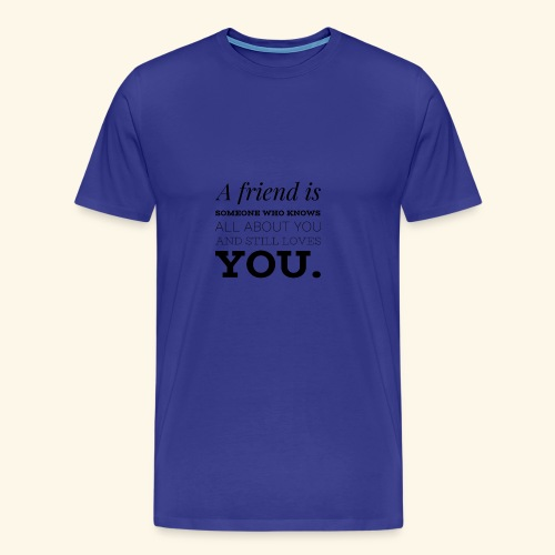 A friend is someone who knows all about you...#1 - Männer Premium T-Shirt