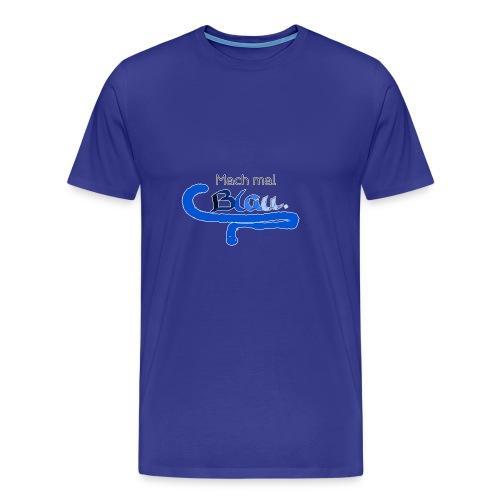 Mach mal Blau. - Männer Premium T-Shirt
