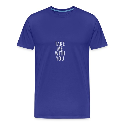 Take Me With You! - Männer Premium T-Shirt