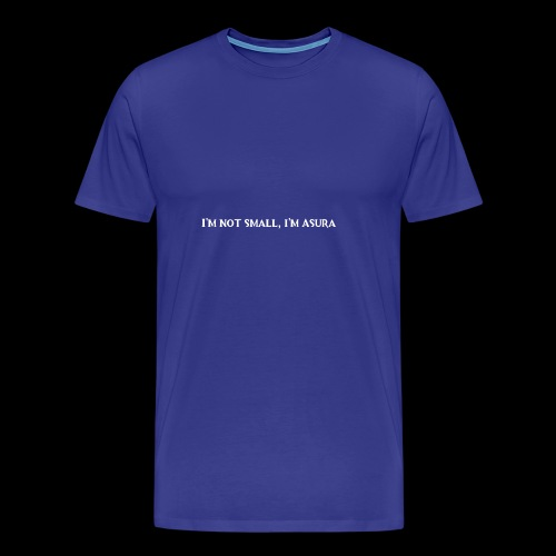 I'm not small, i'm Asura - Männer Premium T-Shirt
