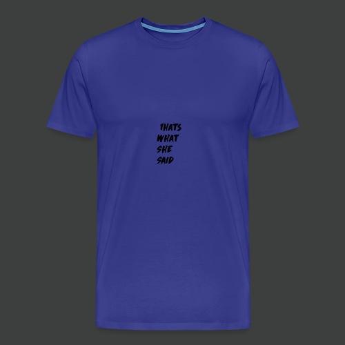 Thats What She Said T-Shirt - Mannen Premium T-shirt