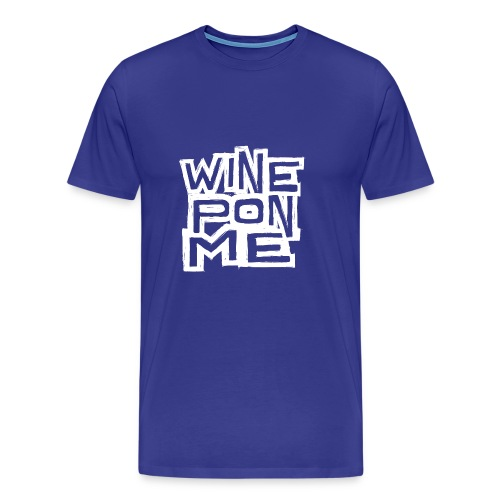 Wine Pon Me [T-Shirt] - Men's Premium T-Shirt