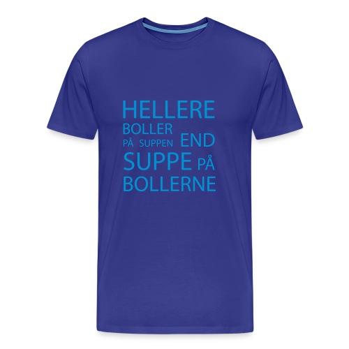 Hellere boller på suppen end suppe på bollerne - Herre premium T-shirt