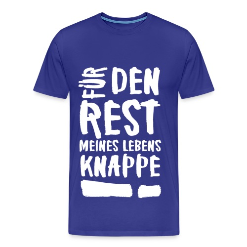 Für den rest meines Lebens KNAPPE! - Männer Premium T-Shirt