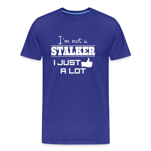 I`M NOT A STALKER I JUST LIKE A LOT (FUNNY SHIRT) - Men's Premium T-Shirt