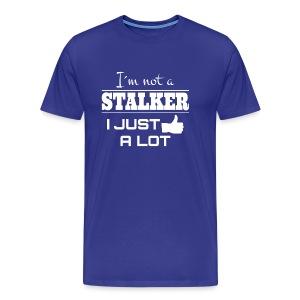 Ik ben niet de A Stalker I Net als een LOT (grappig overhemd) - Mannen Premium T-shirt