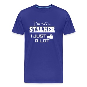 I`M NOT A STALKER I JUST LIKE A LOT (FUNNY SHIRT) - Männer Premium T-Shirt