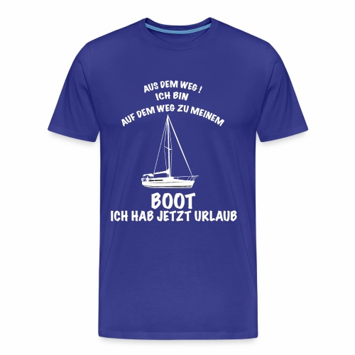 Aus dem Weg ich will zum Boot - Männer Premium T-Shirt