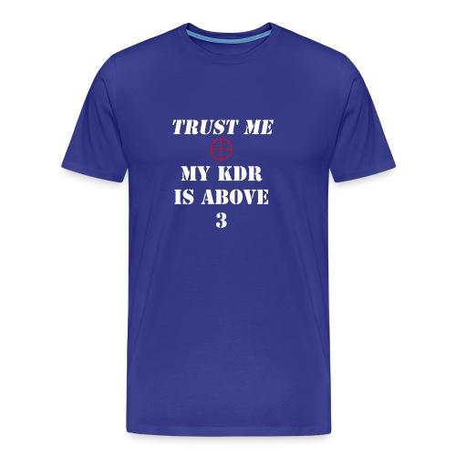 Trust me, My KDR is above 3 - Men's Premium T-Shirt