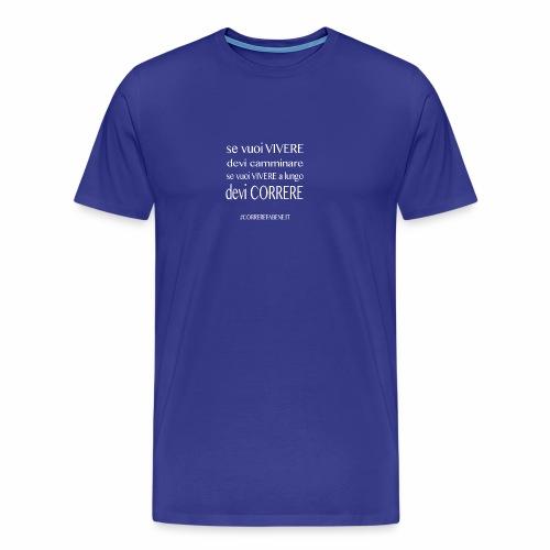 se vuoi vivere a lungo.... - Maglietta Premium da uomo