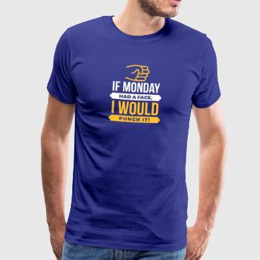 Si Monday Had A Face, je le ferais! - T-shirt Premium Homme