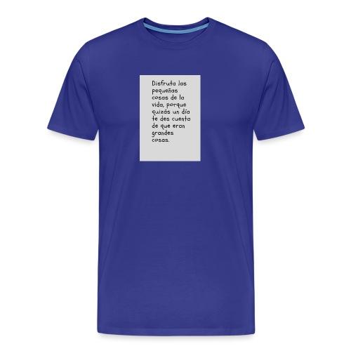 Disfruta las pequen as cosas de la vida porque que - Camiseta premium hombre