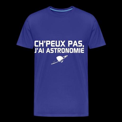 Ch'peux pas, j'ai Astronomie - T-shirt Premium Homme