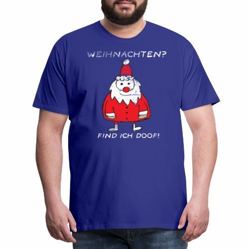 Weihnachten find ich doof - Männer Premium T-Shirt