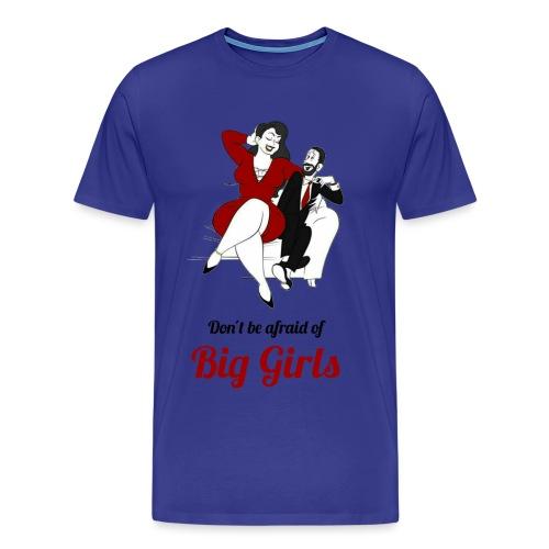 'DO NOT BE AFRAID OR BIG GIRLS' ' - Men's Premium T-Shirt