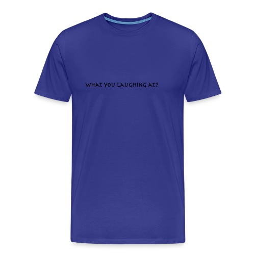 what you laughing at? - Men's Premium T-Shirt