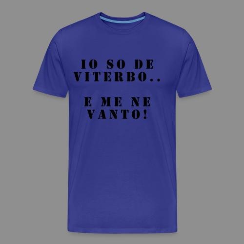 Magliette Io So De Viterbo E Me Ne Vanto - Maglietta Premium da uomo