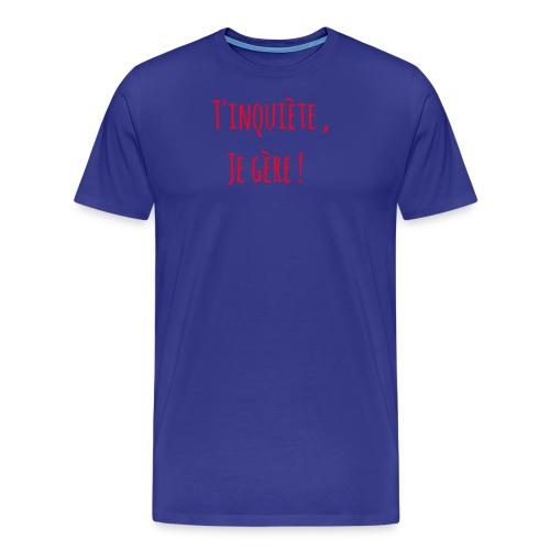 Tinquiète , je gère ! - T-shirt Premium Homme