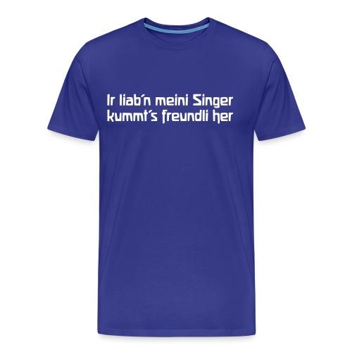 Ir liab n meini Singer kummt s freundli her - Männer Premium T-Shirt