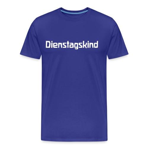 Dienstagskind - Männer Premium T-Shirt