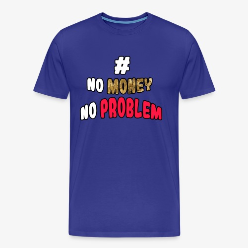 No Money No Problem - Men's Premium T-Shirt