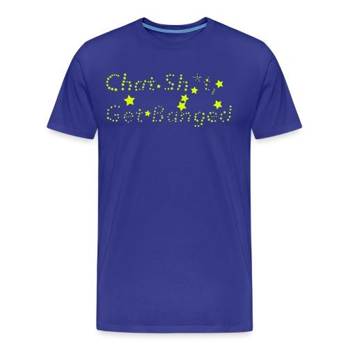 chat sh*t get banged - Men's Premium T-Shirt