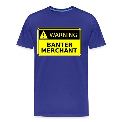 Warning Banter Merchant - Men's Premium T-Shirt