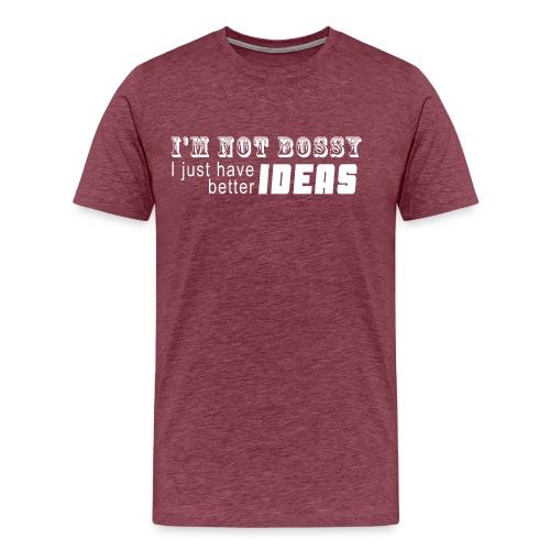 Not bossy - Better ideas - Men's Premium T-Shirt