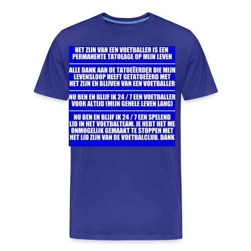 Voetballer Voor Altijd - Mannen Premium T-shirt