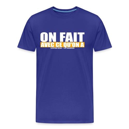 On fait avec ce qu on a - T-shirt Premium Homme