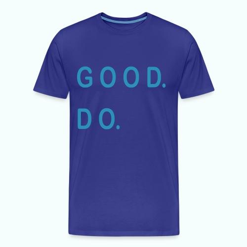 GOOD. DO. - Männer Premium T-Shirt