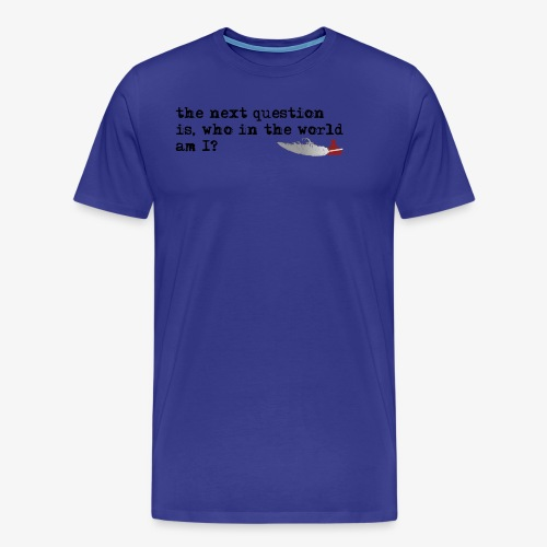 the next question is, who in the world am I? - Männer Premium T-Shirt