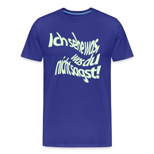 Ich sehe was, was du nicht sagst! - Männer Premium T-Shirt