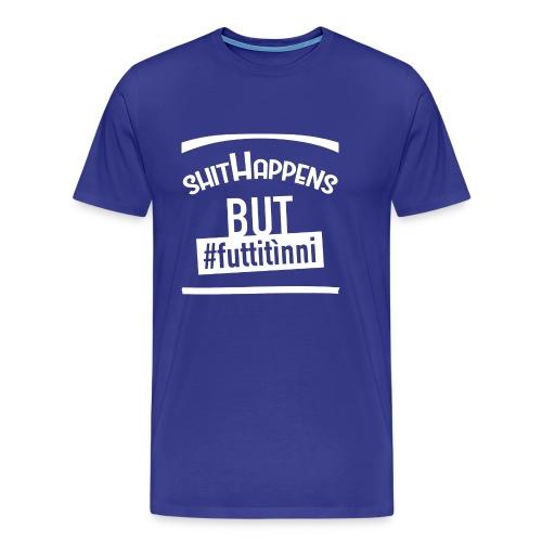 Shit Happens But #Futtitìnni - Maglietta Premium da uomo