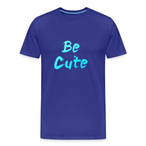 Be Cute - Men's Premium T-Shirt
