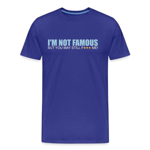 I m not famous but - T-shirt Premium Homme