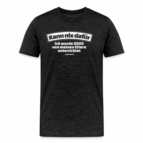 Kann nix dafür - Männer Premium T-Shirt