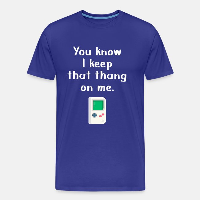 You Know I keep that thang on me. Gaming t-shirt