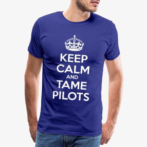Keep Calm & Tame Pilots - T-shirt Premium Homme