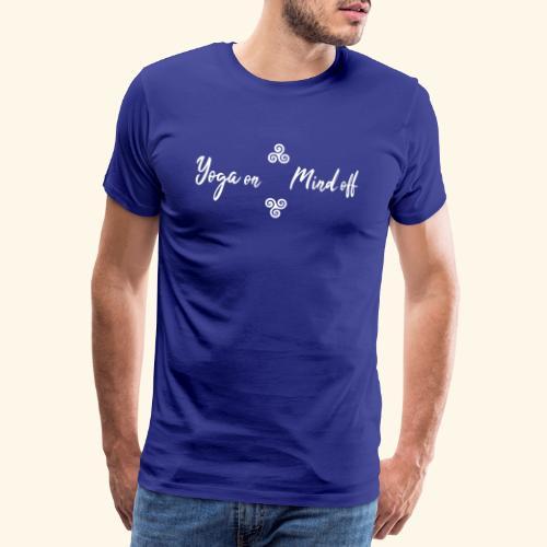 Yoga on Mind off - Männer Premium T-Shirt