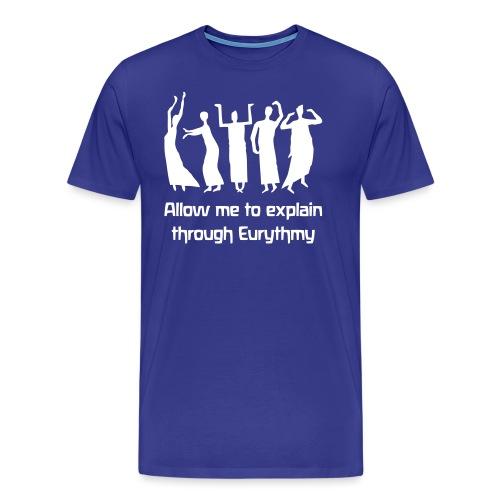 Allow me to explain through Eurythmy - Männer Premium T-Shirt